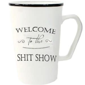 white mug with lettering Welcome to the Shit Show